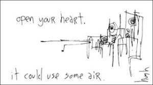 http://gapingvoid.com/2009/12/09/open-your-heart/
